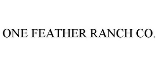 mark for ONE FEATHER RANCH CO., trademark #78783102