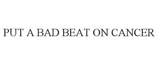 mark for PUT A BAD BEAT ON CANCER, trademark #78783152