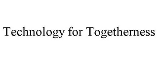 mark for TECHNOLOGY FOR TOGETHERNESS, trademark #78784434