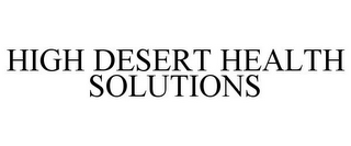 mark for HIGH DESERT HEALTH SOLUTIONS, trademark #78785205