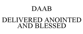 mark for DAAB DELIVERED ANOINTED AND BLESSED, trademark #78786940