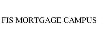mark for FIS MORTGAGE CAMPUS, trademark #78787376