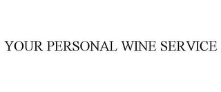 mark for YOUR PERSONAL WINE SERVICE, trademark #78787634