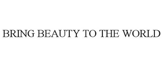 mark for BRING BEAUTY TO THE WORLD, trademark #78787791