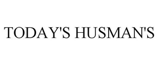 mark for TODAY'S HUSMAN'S, trademark #78788071