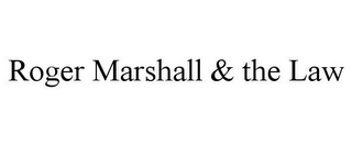 mark for ROGER MARSHALL & THE LAW, trademark #78788897
