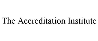 mark for THE ACCREDITATION INSTITUTE, trademark #78789093