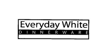 mark for EVERYDAY WHITE DINNERWARE, trademark #78789736
