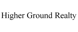 mark for HIGHER GROUND REALTY, trademark #78790618