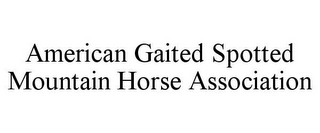 mark for AMERICAN GAITED SPOTTED MOUNTAIN HORSE ASSOCIATION, trademark #78791662