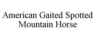 mark for AMERICAN GAITED SPOTTED MOUNTAIN HORSE, trademark #78791675