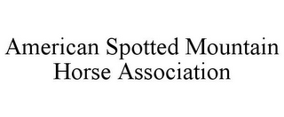 mark for AMERICAN SPOTTED MOUNTAIN HORSE ASSOCIATION, trademark #78791686