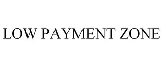 mark for LOW PAYMENT ZONE, trademark #78793041