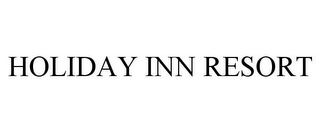 mark for HOLIDAY INN RESORT, trademark #78793326