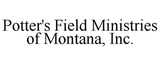 mark for POTTER'S FIELD MINISTRIES OF MONTANA, INC., trademark #78793400