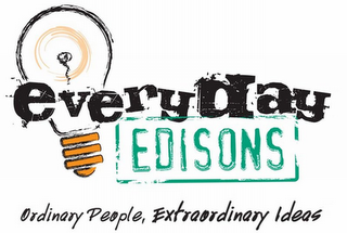 mark for EVERYDAY EDISONS ORDINARY PEOPLE, EXTRAORDINARY IDEAS, trademark #78793472
