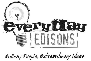 mark for EVERYDAY EDISONS ORDINARY PEOPLE, EXTRAORDINARY IDEAS, trademark #78793474