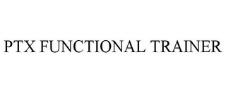mark for PTX FUNCTIONAL TRAINER, trademark #78793974