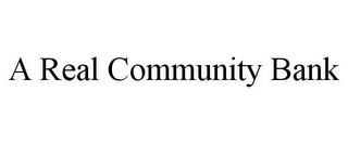 mark for A REAL COMMUNITY BANK, trademark #78794034