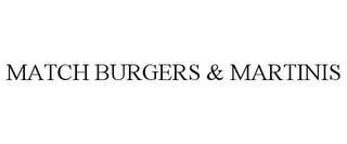 mark for MATCH BURGERS & MARTINIS, trademark #78794749