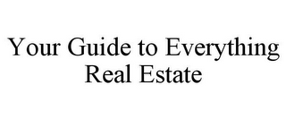 mark for YOUR GUIDE TO EVERYTHING REAL ESTATE, trademark #78796200