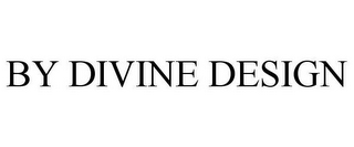 mark for BY DIVINE DESIGN, trademark #78796294