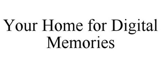 mark for YOUR HOME FOR DIGITAL MEMORIES, trademark #78796492