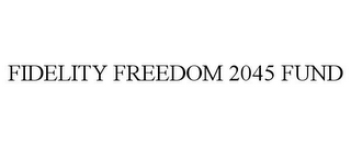 mark for FIDELITY FREEDOM 2045 FUND, trademark #78797236
