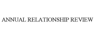 mark for ANNUAL RELATIONSHIP REVIEW, trademark #78798826