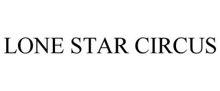mark for LONE STAR CIRCUS, trademark #78800264