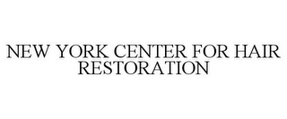 mark for NEW YORK CENTER FOR HAIR RESTORATION, trademark #78801886