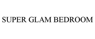 mark for SUPER GLAM BEDROOM, trademark #78802079