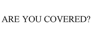 mark for ARE YOU COVERED?, trademark #78802612