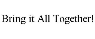 mark for BRING IT ALL TOGETHER!, trademark #78804550
