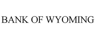 mark for BANK OF WYOMING, trademark #78805610