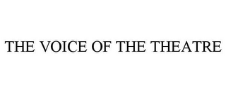 mark for THE VOICE OF THE THEATRE, trademark #78806150