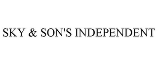 mark for SKY & SON'S INDEPENDENT, trademark #78806407