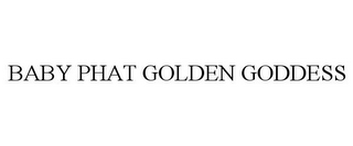 mark for BABY PHAT GOLDEN GODDESS, trademark #78806666