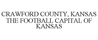mark for CRAWFORD COUNTY, KANSAS THE FOOTBALL CAPITAL OF KANSAS, trademark #78806763