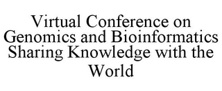 mark for VIRTUAL CONFERENCE ON GENOMICS AND BIOINFORMATICS SHARING KNOWLEDGE WITH THE WORLD, trademark #78807443