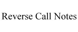 mark for REVERSE CALL NOTES, trademark #78808810