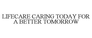 mark for LIFECARE CARING TODAY FOR A BETTER TOMORROW, trademark #78808911