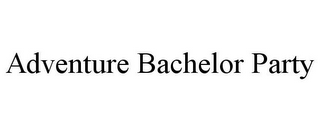 mark for ADVENTURE BACHELOR PARTY, trademark #78809945