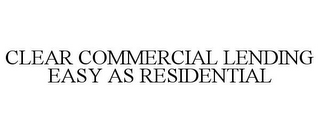 mark for CLEAR COMMERCIAL LENDING EASY AS RESIDENTIAL, trademark #78810353