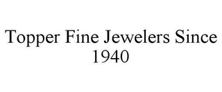 mark for TOPPER FINE JEWELERS SINCE 1940, trademark #78810523