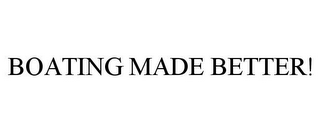 mark for BOATING MADE BETTER!, trademark #78810809