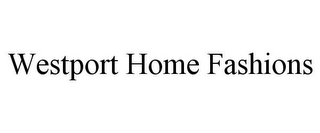 mark for WESTPORT HOME FASHIONS, trademark #78810833