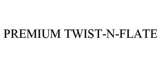 mark for PREMIUM TWIST-N-FLATE, trademark #78810964