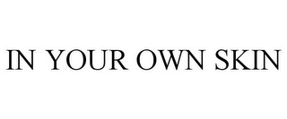 mark for IN YOUR OWN SKIN, trademark #78811005