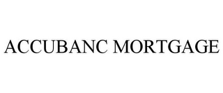 mark for ACCUBANC MORTGAGE, trademark #78811198